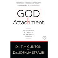 God Attachment Why You Believe, Act, and Feel the Way You Do About God by Clinton, Tim; Straub, Joshua, 9781501108136