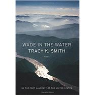 Wade in the Water by Smith, Tracy K., 9781555978136