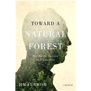 Toward a Natural Forest: The Forest Service in Transition by Furnish, Jim; Miller, Char, 9780870718137