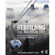 Rebuilding the American City: Design and Strategy for the 21st Century Urban Core by Gamble; David, 9781138798137