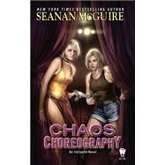 Chaos Choreography by McGuire, Seanan, 9780756408138