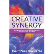 Creative Synergy: Using Art, Science, and Philosophy to Self-actualize Your Life by Bunny Paines-clemes, 9780876048139