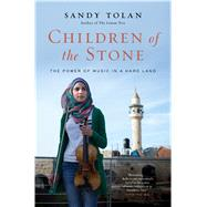 Children of the Stone The Power of Music in a Hard Land by Tolan, Sandy, 9781608198139