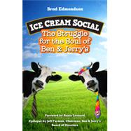 Ice Cream Social: The Struggle for the Soul of Ben & Jerry's by Edmondson, Brad; Leonard, Annie, 9781609948139