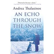 An Echo Through the Snow A Novel by Thalasinos, Andrea, 9780765368140