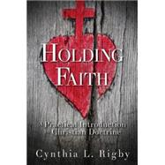 Holding Faith: A Practical Introduction to Christian Doctrine by Rigby, Cynthia L., 9781426758140