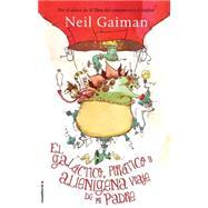 El Galactico, piratico y alienigena viaje de mi padre / Fortunately, the Milk by Gaiman, Neil; Young, Skottie, 9788499188140