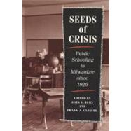 Seeds of Crisis : Public Schooling in Milwaukee since 1920 by Rury, John L.; Cassell, Frank A., 9780299138141