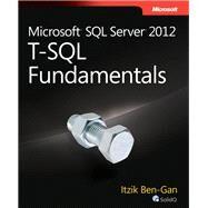 Microsoft SQL Server 2012 T-SQL Fundamentals by Ben-gan, Itzik, 9780735658141