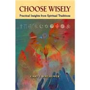 Choose Wisely: Practical Insights from Spiritual Traditions by Boelhower, Gary J., 9780809148141
