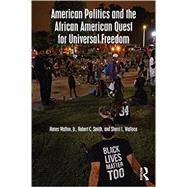 American Politics and the African American Quest for Universal Freedom by Walton; Hanes, 9781138658141