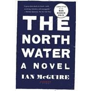 The North Water A Novel by Mcguire, Ian, 9781250118141