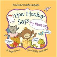 How Monkey Says My Name Is! by Samoun, Abigail; Watts, Sarah, 9781454918141