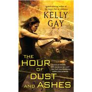 The Hour of Dust and Ashes by Gay, Kelly, 9781501128141
