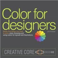 Color for Designers Ninety-five things you need to know when choosing and using colors for layouts and illustrations by Krause, Jim, 9780321968142