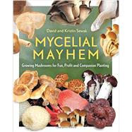 Mycelial Mayhem by Sewak, David; Sewak, Kristin, 9780865718142