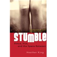 Stumble: Virtue, Vice, and the Space Between by King, Heather, 9781616368142