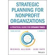 Strategic Planning for Nonprofit Organizations, Third Edition + Website: A Practical Guide and Workbook by Allison, 9781118768143