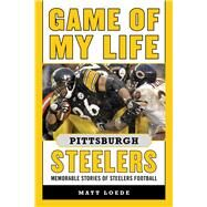 Game of My Life Pittsburgh Steelers by Loede, Matt, 9781613218143
