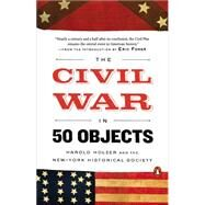 The Civil War in 50 Objects by Holzer, Harold; New-York Historical Society; Foner, Eric, 9780143128144