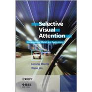Selective Visual Attention Computational Models and Applications by Zhang, Liming; Lin, Weisi, 9780470828144