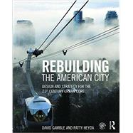 Rebuilding the American City: Design and Strategy for the 21st Century Core by Gamble; David, 9781138798144