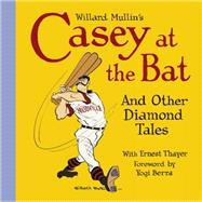 Willard Mullin's Casey at the Bat and Other Tales from the Diamond by Mullin, Willard; Thayer, Ernest (CON); Berra, Yogi, 9781606998144
