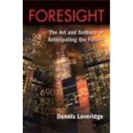 Foresight: The Art and Science of Anticipating the Future by Loveridge; Denis, 9780415398145
