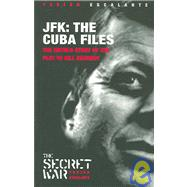 JFK - The Cuba Files : The Untold Story of the Plot to Kill Kennedy by Escalante, Fabian, 9781920888145