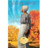 Through the Autumn Air by Irvin, Kelly, 9780310348146