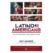 Latino Americans: The 500-year Legacy That Shaped a Nation by Suarez, Ray, 9780451238146