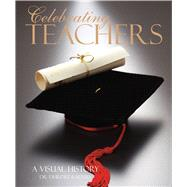 Celebrating Teachers: A Visual History by Raftery, Deirdre, Ph.d., 9780764168147