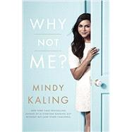 Why Not Me? by Kaling, Mindy, 9780804138147