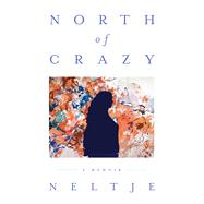 North of Crazy A Memoir by Neltje, 9781250088147