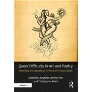 Queer Difficulty in Art and Poetry: Rethinking the Sexed Body in Verse and Visual Culture by Kim; Jongwoo Jeremy, 9781472468147