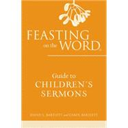 Feasting on the Word Guide to Children's Sermons by Bartlett, David L.; Bartlett, Carol, 9780664238148