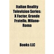 Italian Reality Television Series : X Factor, Grande Fratello, Milano-Roma by , 9781157018148