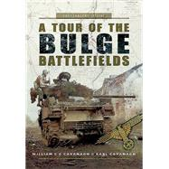 A Tour of the Bulge Battlefield by Cavanagh, William C. C.; Cavanagh, Karl, 9781473828148