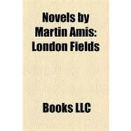 Novels by Martin Amis : London Fields, Yellow Dog, the Pregnant Widow, Time's Arrow, Money, the Information, House of Meetings by , 9781156188149