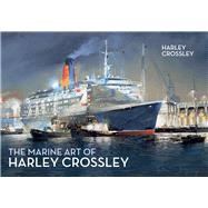The Marine Art of Harley Crossley by Crossley, Harley, 9781445648149