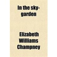 In the Sky-garden by Champney, Elizabeth Williams, 9780217488150