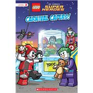 Carnival Capers! (LEGO DC Super Heroes: Reader) by Esquivel, Eric; Wang, Sean, 9780545868150
