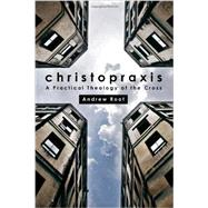 Christopraxis: A Practical Theology of the Cross by Root, Andrew, 9781451478150