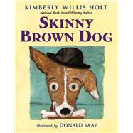 Skinny Brown Dog by Holt, Kimberly Willis; Saaf, Donald, 9781627798150