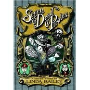 Seven Dead Pirates by BAILEY, LINDA, 9781770498150