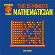 The 15-minute Mathematician by Rooney, Anne, 9781784048150