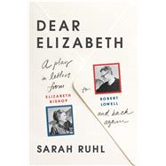 Dear Elizabeth: A Play in Letters from Elizabeth Bishop to Robert Lowell and Back Again by Ruhl, Sarah, 9780865478152