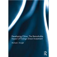 Developing China: The Remarkable Impact of Foreign Direct Investment by Enright; Michael J., 9781138228153