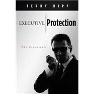 Executive Protection: The Essentials by Hipp, Terry, 9781470018153