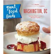 Great Food Finds Washington, DC Delicious Food from the Region's Top Eateries by Kanter, Beth; Goodstein, Emily Pearl, 9781493028153